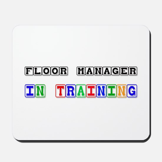 Floor Manager In Training Mousepad