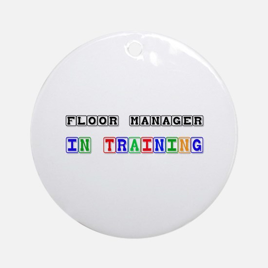 Floor Manager In Training Ornament (Round)