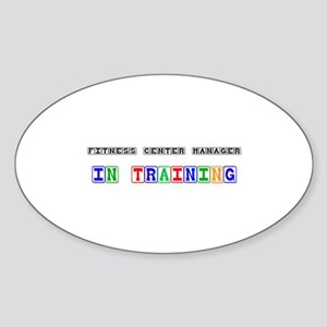 Fitness Center Manager In Training Oval Sticker