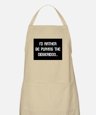 Rather be playing my didgerid BBQ Apron