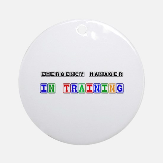 Emergency Manager In Training Ornament (Round)