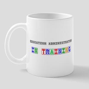 Education Administrator In Training Mug