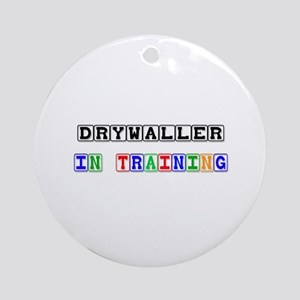 Drywaller In Training Ornament (Round)