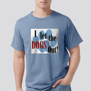 I Let The Dogs Ou T-Shirt
