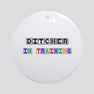 Ditcher In Training Ornament (Round)