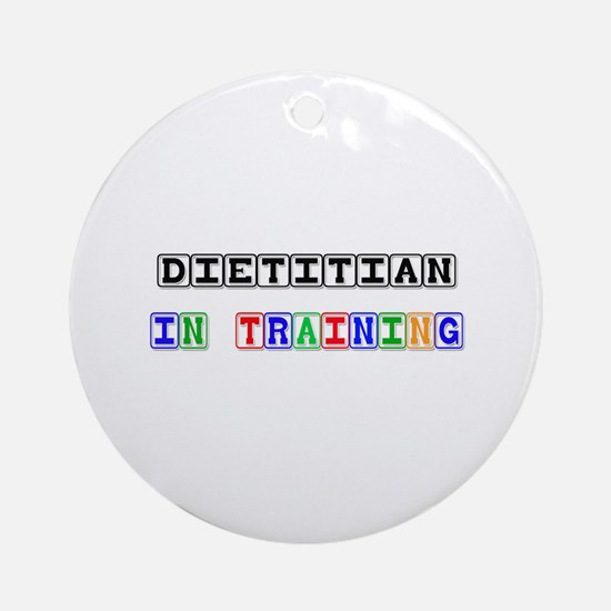 Dietitian In Training Ornament (Round)
