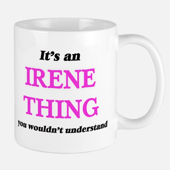 It's an Irene thing, you wouldn't und Mugs