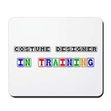 Costume Designer In Training Mousepad