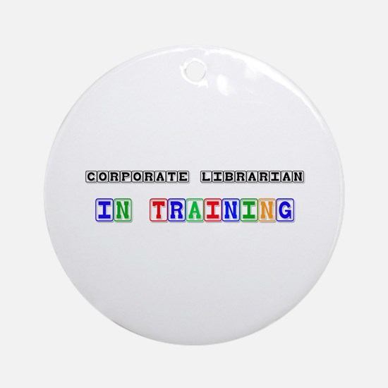 Corporate Librarian In Training Ornament (Round)