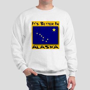 It's Better In Alaska Sweatshirt