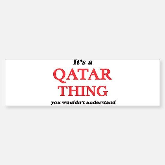 It's a Qatar thing, you wouldn& Bumper Bumper Bumper Sticker