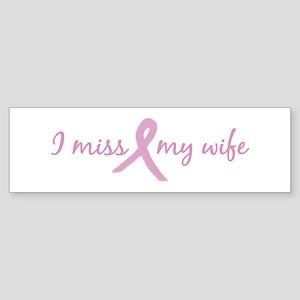 I Miss My Wife (Tribute) Bumper Sticker