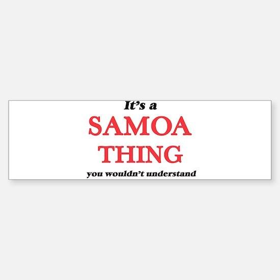 It's a Samoa thing, you wouldn& Bumper Bumper Bumper Sticker