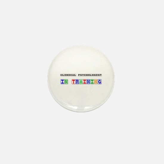 Clinical Psychologist In Training Mini Button