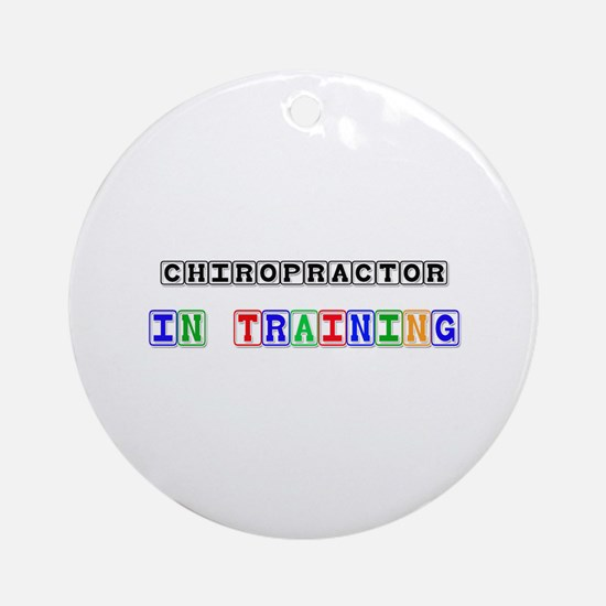 Chiropractor In Training Ornament (Round)