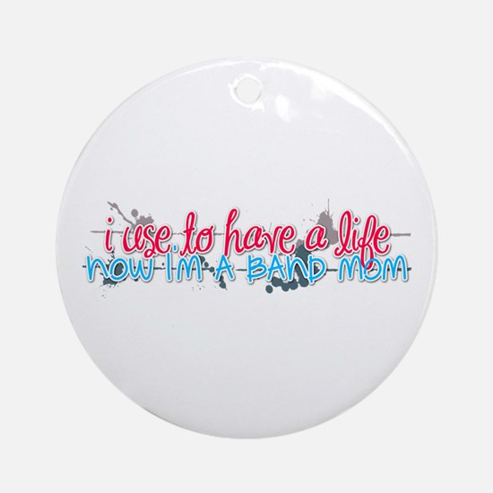 I use to have a life... Ornament (Round)