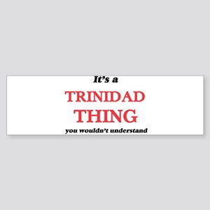 It's a Trinidad thing, you woul Bumper Sticker