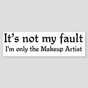 It's not my fault...Makeup Bumper Sticker