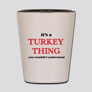 It's a Turkey thing, you wouldn&#39 Shot Glass