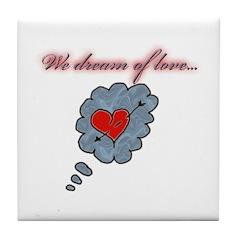 We dream of love... Tile Coaster
