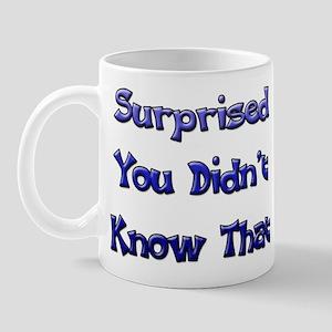 Surprised You Didn't Kno... Mug