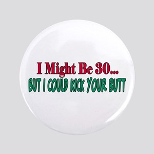 "I might be 30 could kick your butt 3.5"" Button"