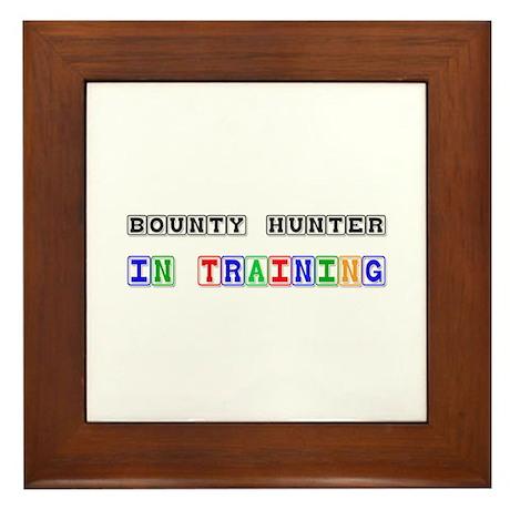 Bounty Hunter In Training Framed Tile