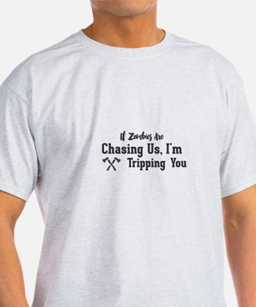 If Zombies Are Chasing Us, I'm Tripping Yo T-Shirt