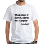 Churchill Martyrdom Quote White T-Shirt
