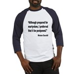Churchill Martyrdom Quote (Front) Baseball Jersey