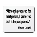 Churchill Martyrdom Quote Mousepad