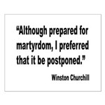 Churchill Martyrdom Quote Small Poster