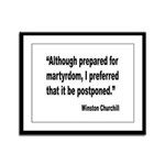 Churchill Martyrdom Quote Framed Panel Print