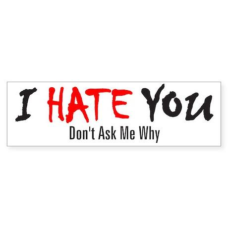 I Hate You - Don't Ask Bumper Sticker