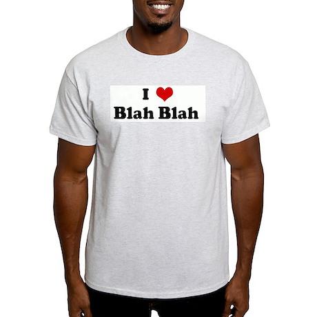 I Love Blah Blah Light T-Shirt