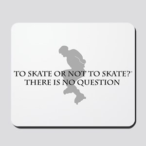 To Skate Or Not To Skate Mousepad