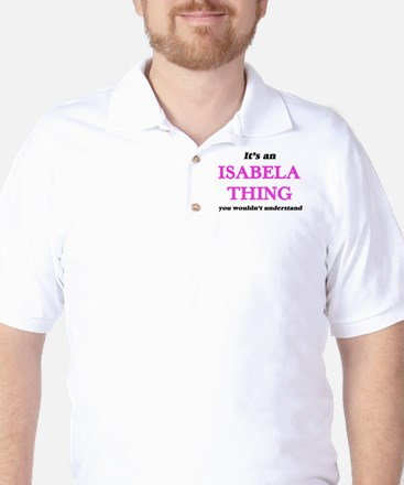 It's an Isabela thing, you wouldn&# Golf Shirt