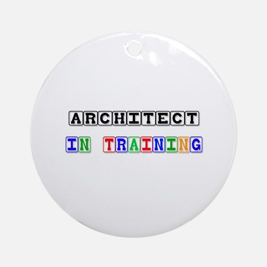 Architect In Training Ornament (Round)