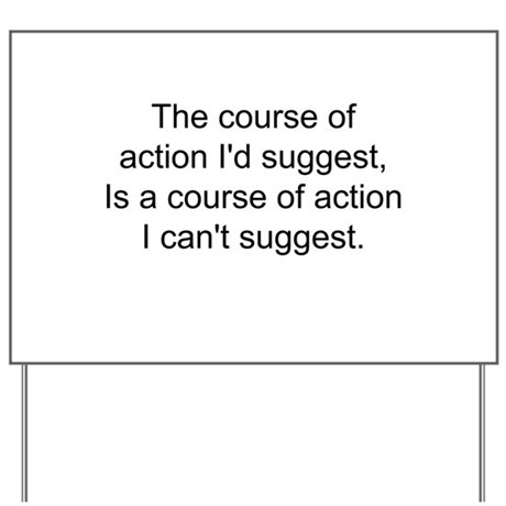 The Course of Action... Yard Sign