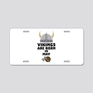 Vikings are born in May C5w Aluminum License Plate