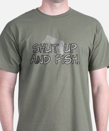 Shut up and fish. T-Shirt
