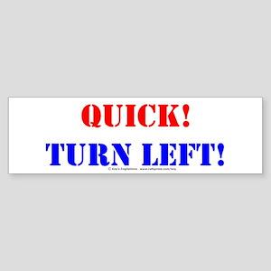 QUICK! TURN LEFT! Bumper Sticker