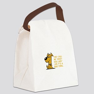 They call me crazy dog lady like Canvas Lunch Bag