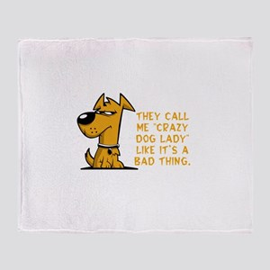They call me crazy dog lady like it& Throw Blanket