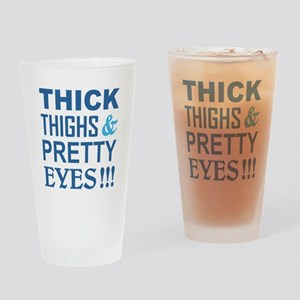 THICK THIGHS and PRETTY EYES! Drinking Glass