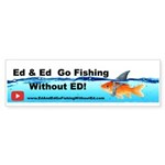 Ed And Ed Go Fishing Without Ed Bumper Sticker Bum