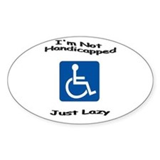 I'm Not Handicapped, Just Laz Oval Sticker