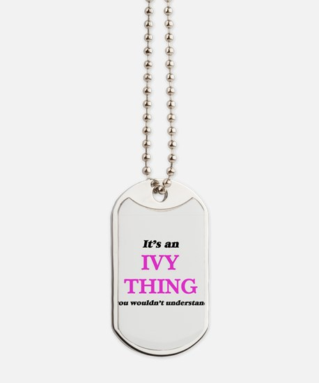 It's an Ivy thing, you wouldn't u Dog Tags