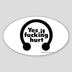 Yes, It Fucking Hurt Oval Sticker