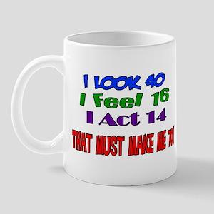 I Look 40, That Must Make Me 70! Mug
